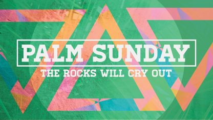 Palm Sunday- The Rocks Will Cry Out: Series Graphic
